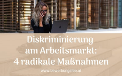 Diskriminierung am Arbeitsmarkt: 4 radikale Maßnahmen für die Bewerbung